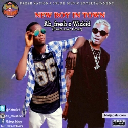 AB FRESH by Ab fresh New boy in town (sweet love cover by wizkid)