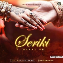 Marry Me by Seriki (Prod. By Licious Crackit)