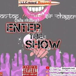 Enter the Show by On-top ft Sir-Charger