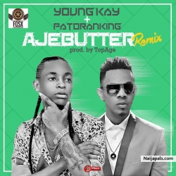 Ajebutter ft Patoranking {prod by TopAge} remix by Yung Kay ft  Patoranking