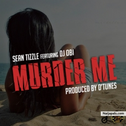 Murder Me by Sean Tizzle ft. DJ Obi (Prod. By D'Tunes)