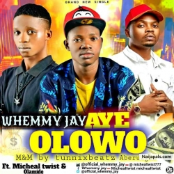 Aye Olowo by Whemmy Jay Ft Micheal Twist X Olamide