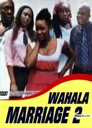 WAHALA MARRIAGE 2
