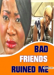 BAD FRIENDS RUINED ME