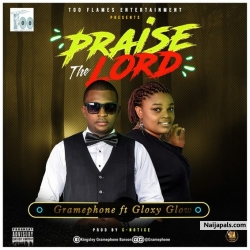 Praise the Lord by Gramephone  Ft Gloxy Glow
