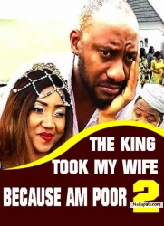 THE KING TOOK MY WIFE BECAUSE AM POOR 2