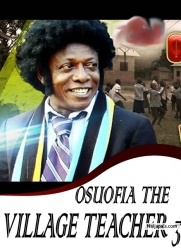 OSUOFIA THE VILLAGE TEACHER 3