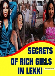 SECRETS OF RICH GIRLS IN LEKKI