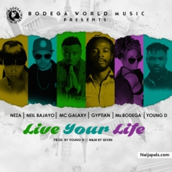 Live Your Life by Gyptian X Mc Galaxy x Ms.Bodega x Neza x Neil Bajayo x Young D