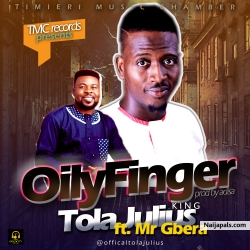 Oily Finger by Tola Julius ft. Mr gbera