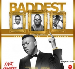 Baddest 2.0 by Ink Edwards Ft. Pasuma, Falz & M.I Abaga