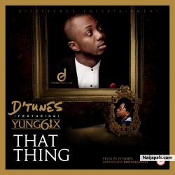 That Thing by  D'Tunes ft. Yung6ix