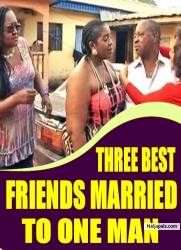 THREE BEST FRIENDS MARRIED TO ONE MAN