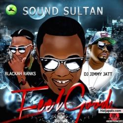 Feel Good by Sound Sultan ft. Blackah & Dj Jimmy Jatt