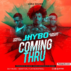 Coming Thru by Jhybo Ft. Small Doctor & Duncan Mighty