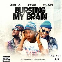 Bursting My Brain by Innoweeny ft. Solidstar & Oritse Femi