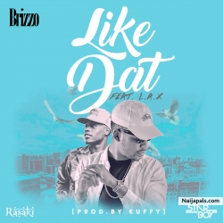 Like Dat by Brizzo Ft. L.A.X