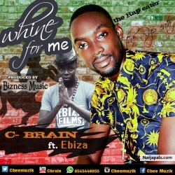 C-Brain ft Ebiza by (Whine for me )