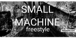 small machine freestyle by small machine