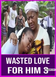 WASTED LOVE FOR HIM 3