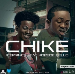 Chike by Ice Prince Ft. Korede Bello