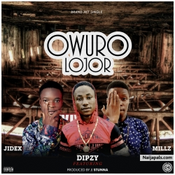 Owuro Lojor by Dipzy ft Jidex ft Millz