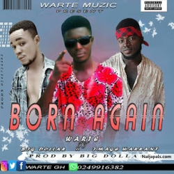 (Shatta wake taking over cover) Born again by Warte ft Big Dollar x Image warrant(prod by dollar beatz)