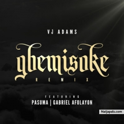 Gbemisoke (Remix) by VJ Adams ft Gabriel Afolayan X Pasuma