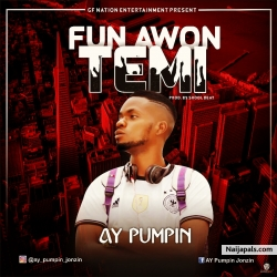 Fun Awon Temi (Prod. by Skoolbeat) by AY Pumpin