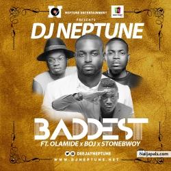 Baddest by DJ Neptune Ft. Olamide x StoneBwoy x BOJ