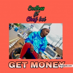 Get money by Endless ft chef boi