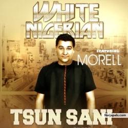 Tsun Sani by White Nigerian ft. Morell (Prod. Brace)