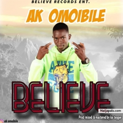Believe by Ak Omoibile