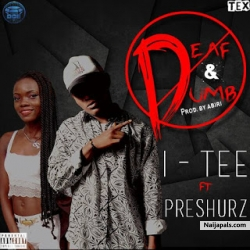 Deaf & Dumb by Itee Ft Preshurz