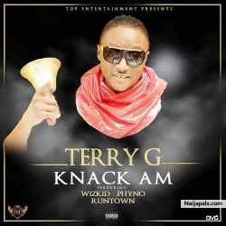 Knack Am by Terry G ft. Wizkid, Phyno & Runtown