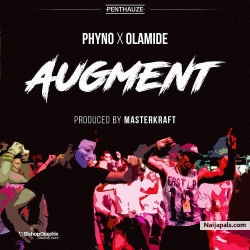 Augment by Phyno ft. Olamide