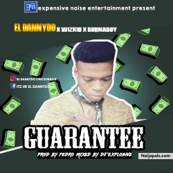 Guarantee by El dannydo x burna Boy x wizkid