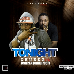 TONIGHT by CHUKZZ x EEDRIS ABDULKAREEM