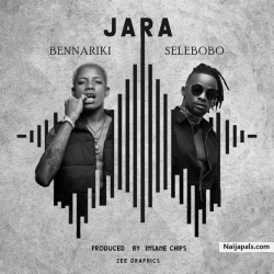 Jara by Bennariki Ft. Selebobo