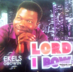 LORD I BOW by Ekels Godwin