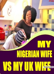 MY NIGERIAN WIFE VS MY UK WIFE