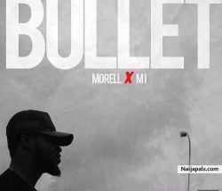 Bullet (Prod. by Magik Adam) by Morell Ft. M.I Abaga