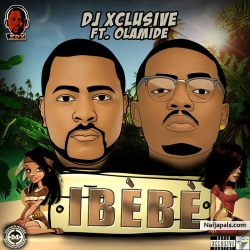 Ibebe by Dj Xclusive ft. Olamide