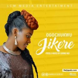 Jikere by Ogochukwu