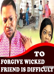 TO FORGIVE WICKED FRIENDS IS DIFFICULT