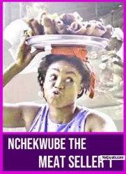 NCHEKWUBE THE MEAT SELLER 1