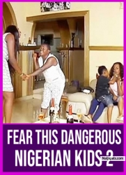 FEAR THIS DANGEROUS NIGERIAN KIDS 2