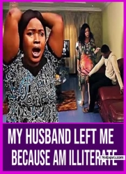 My Husband Left Me Because Am Illiterate