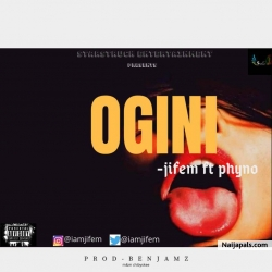 OGINI (produce by benjamz) by Jifem ft Phyno