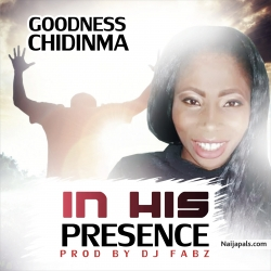 IN HIS PRESENCE by GOODNESS CHIDINMA